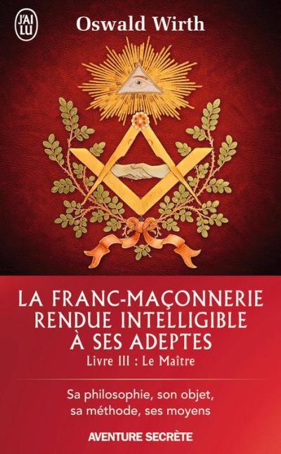 La Franc-maçonnerie rendue intelligible à ses adeptes (Livre 3) - Le Maître - 9782290129388 - 6,99 €