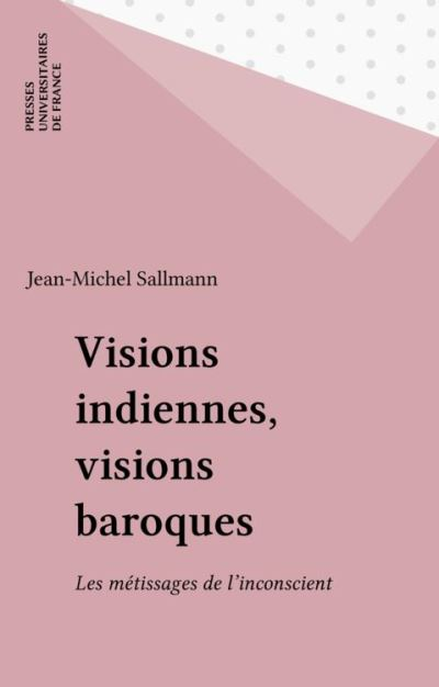 Visions indiennes, visions baroques - Les métissages de l'inconscient - 9782130668725 - 10,99 €