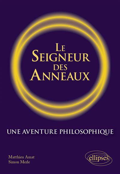 Le Seigneur des anneaux. Une aventure philosophique.
