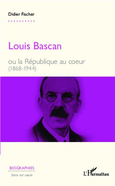 Louis Bascan ou la République au coeur (1868-1944)