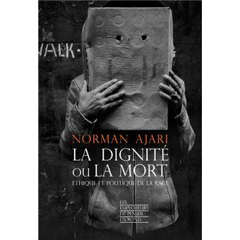 La Dignite Ou La Mort Ethique Et Politique De La Race Broche Norman Ajari Achat Livre Ou Ebook Fnac