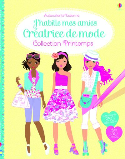 J'habille mes amies - créatrice de mode : Collection printemps - Autocollants Usborne