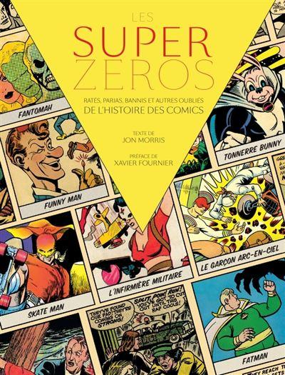 Les superzeros : rates, parias, bannis et autres oublies de l'histoire des comics