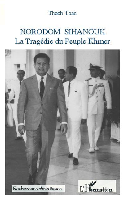 Norodom Sihanouk, la tragédie du peuple Khmer