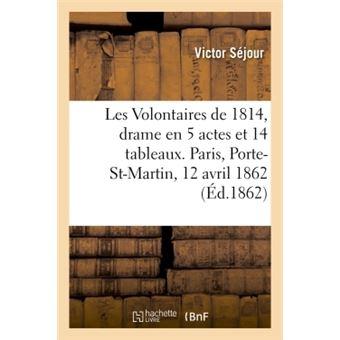 Les volontaires de 1814, drame en 5 actes et 14 tableaux. pa