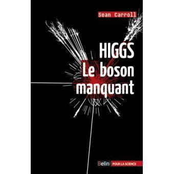 Higgs, le boson manquant - Sean Carroll
