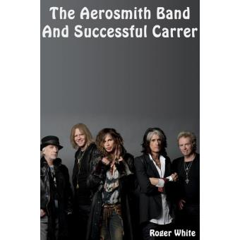 The Aerosmith Band And Successful Career Epub Roger White