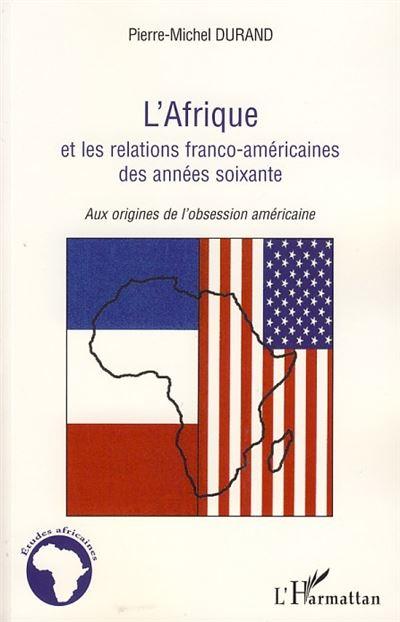L'Afrique et les relations franco-américaines des années soixante