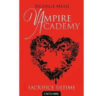 Vampire Academy T06 Sacrifice ultime - tome 6