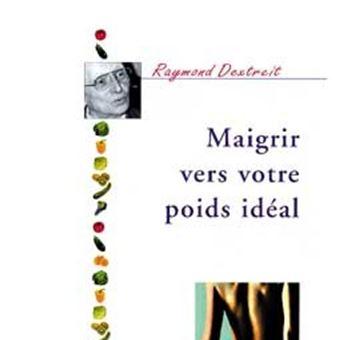 Maigrir vers votre poids idéal - broché - Raymond Dextreit