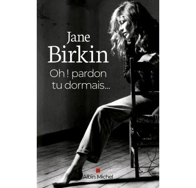 Oh Pardon Tu Dormais Ed 2020 Jane Birkin Achat Livre Fnac