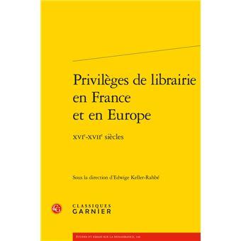 Privilèges de librairie en france et en europe - xvie-xviie siècles