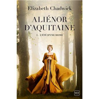 Alienor D Aquitaine T1 L Ete D Une Reine Tome 1 Broche Elizabeth Chadwick Achat Livre Ou Ebook Fnac