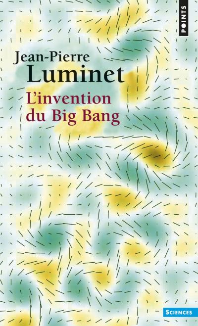 Jean-Pierre Luminet - L'invention du Big Bang