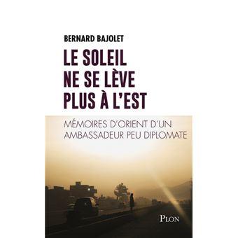 Image result for «Le soleil ne se lève plus à l'Est, mémoires d'Orient d'un ambassadeur peu diplomate»