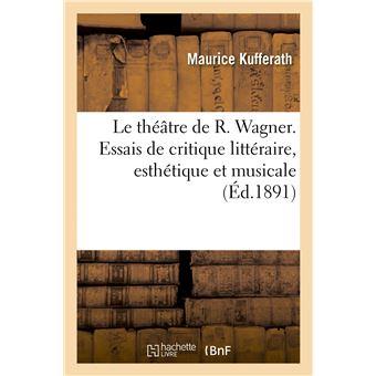 Le théâtre de R. Wagner, de Tannhaeuser à Parsifal