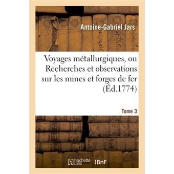 Voyages métallurgiques, ou Recherches et observations sur les mines et forges de fer
