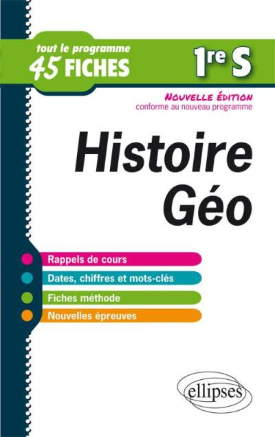 Histoire-Géographie - Première S - tout le programme en 45 fiches - nouvelle édition conforme au nouveau programme