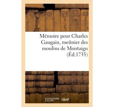 Memoire pour charles gaugain, meûnier des moulins de montaig