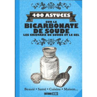400 astuces sur le bicarbonate de soude les cristaux de soude broch collectif livre tous - Cristaux de soude utilisation ...