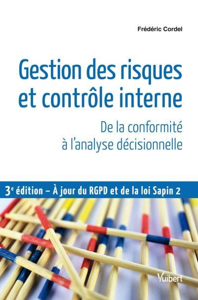 Gestion des risques et contrôle interne - De la conformité à l'analyse décisionnelle - 9782311406177 - 23,99 €