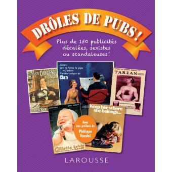 Droles De Pubs Plus De 150 Publicites Decalees Sexistes Ou Scandaleuses Broche Collectif Achat Livre Fnac
