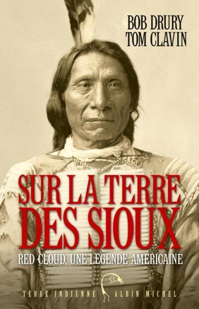 Sur la terre des Sioux - Red Cloud une légende américaine - 9782226343994 - 18,99 €