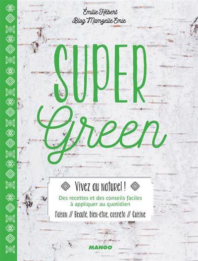 Super Green - Maison, beauté, bien-être, cosméto, cuisine - 9782317016349 - 19,99 €