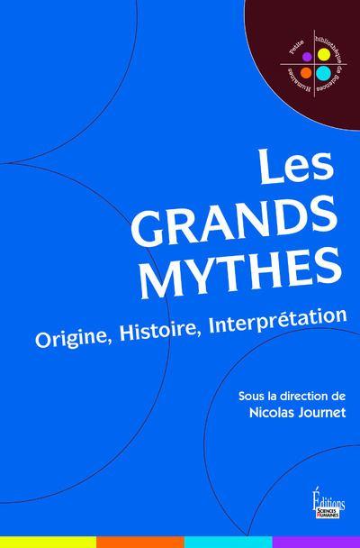 Les grands mythes - Origine, Histoire, Interprétation