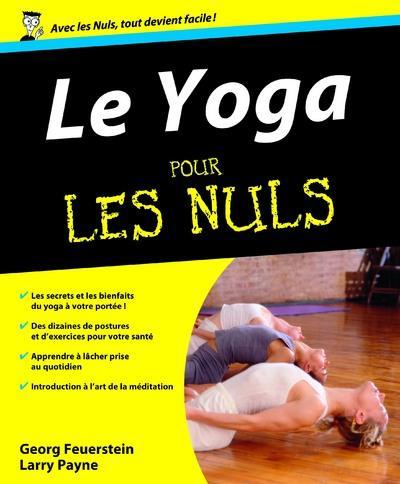Pour les Nuls - Un livre simple, clair, drôle pour cultiver un esprit sain dans un corps sain ! : Yoga Pour les nuls (Le)