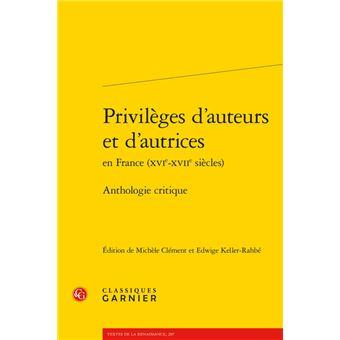 Privilèges d'auteurs et d'autrices en france (xvie-xviie siècles) - anthologie c