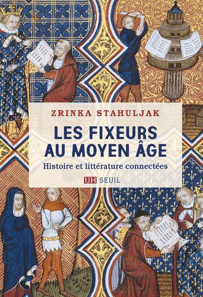 Les Fixeurs au Moyen Âge. Histoire et littérature connectées