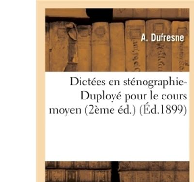 Dictées en sténographie-Duployé pour le cours moyen 2ème éd.