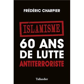 Islamisme, 60 ans de lutte antiterroriste