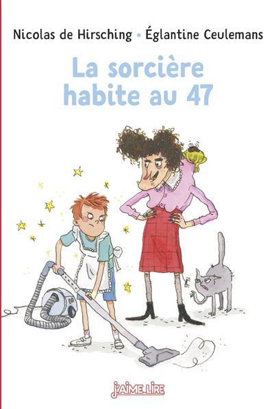 La sorcière habite au 47 / Nicolas de Hirsching   Hirsching, Nicolas de (1956-....). Auteur