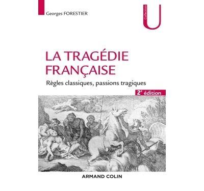 La tragédie française - 2e éd. - Règles classiques, passions tragiques