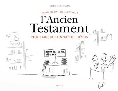Petite initiation illustrée à l Ancien Testament pour mieux connaître Jésus