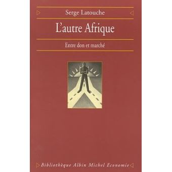 L Autre Afrique Entre Don Et Marche Serge Latouche Achat Livre Fnac
