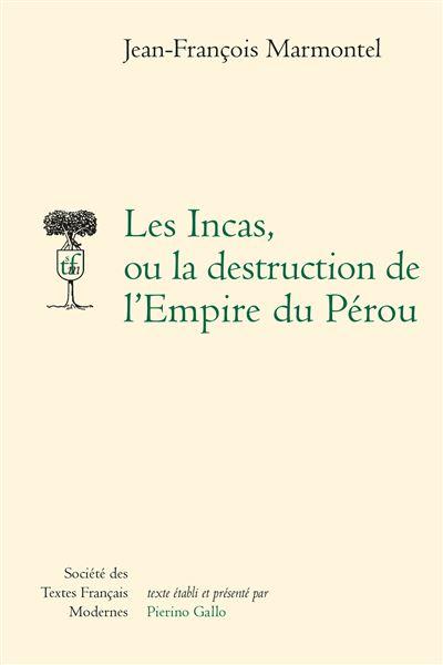 Les Incas, ou la destruction de l'Empire du Pérou