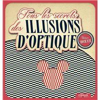 Tous les secrets des illusions d'optique