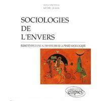 Sociologies de l'envers - Éléments pour une autre histoire de la pensée sociologique