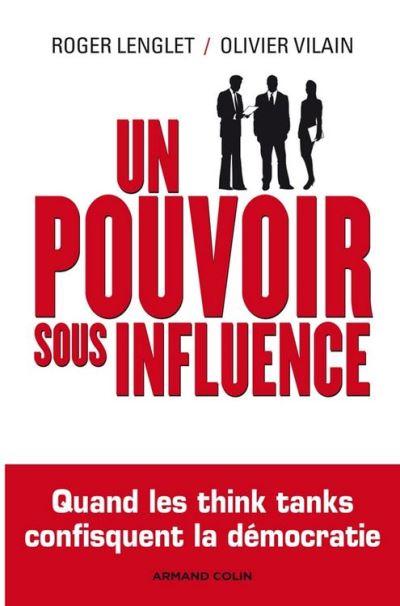 Un pouvoir sous influence - Quand les think tanks confisquent la démocratie - 9782200276287 - 14,99 €