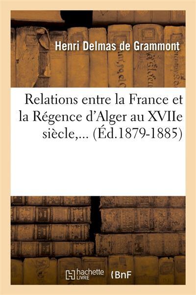 Relations entre la France et la Régence d'Alger au XVIIe siècle (Éd.1879-1885)
