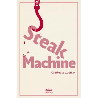 Steak Machine Broche Geoffrey Le Guilcher Achat Livre Fnac