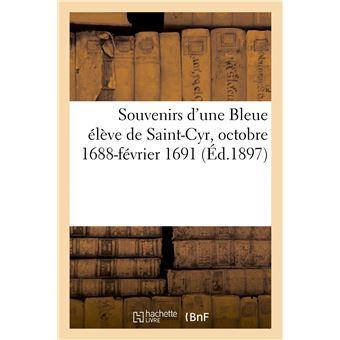 Souvenirs d'une Bleue élève de Saint-Cyr, octobre 1688-février 1691
