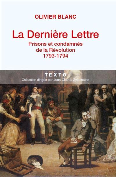 La dernière lettre prisons et condamnés de la Révolution, 1793-1794
