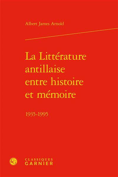 La littérature antillaise entre histoire et mémoire
