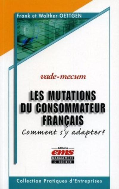 Les mutations du consommateur francais comment s'y adapter ? vade-mecum