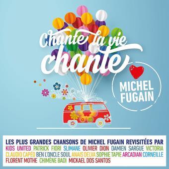 CHANTE LA VIE CHANTE/LOVE MICHEL FUGAIN