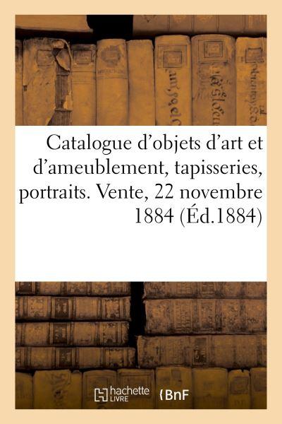 Catalogue d'objets d'art et d'ameublement, tapisseries, portraits des XVIIe et XVIIIe siècles